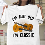 I'M Not Old I'M Classic Playing Guitar T-Shirt Gift For Playing Guitar Lovers Guitarists Tshirt