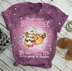 People Should Seriously We All Know To Never Going To Happen Sloth T Shirt Best Gift For Sloth Lovers 3D Tshirt