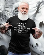 I Am Not Angry This Is Just My Norwegian Face T Shirt Best Gift For Morweigian Americans Tshirt
