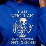 I Am Who I Am Your Approval Is Not Needed Skull Finger Up Hoodie Best Gift For Friends Tshirt