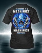 Everybody Is A Machinist Until The Real Machinist Show Up T Shirt Best Goft For Friends Tshirt