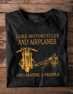 I Like Motorcycles And Airplanes And Maybe 3 People T-Shirt Gift For Motorcycles Lovers Airplanes Lovers Tshirt