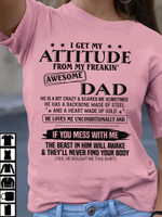 I Get My Attitudae From Awesome Dad If You Mess With Me T-Shirt Gift From Dad To Son Tshirt