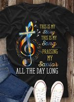 This Is My Story This Is My Song Praising My Savior All The Day Long T-Shirt Gift For Religion Culture Enthusiasts Tshirt