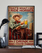 That Is What I Do I Ride Horses I Drink And I Know Things Cowboys Poster Canvas Best Gift For Cowboys Poster