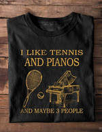 I Like Tennis And Pianos And Maybe 3 People T-Shirt Gift For Tennis Lovers Piano Lovers Tshirt