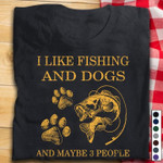 I Like Fishing Ang Dogs And Maybe Three People T Shirt Best Gift For Fishing Lovers Dog Lovers Tshirt
