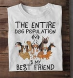 The Entire Dog Population Is My Best Friend Dog Families T-Shirt Gift For Dog Lovers Dog Moms Tshirt