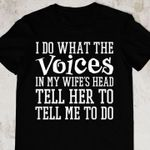 I Do What The Voices In My Wife Is Head Tell Her To Tell Me T Shirt Best Gift For Friends Tshirt