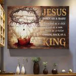 Jesus Born As A Baby Preached As A Child Killed As Man King Poster Canvas Best Gift For Jesus Lovers Poster
