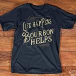 Life Hapens Bourbon Helps Vintage Nostalgic Ancient T Shirt Best Gift For Friends Tshirt