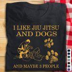 I Like Jiu Jitsu And Dogs And Maybe 3 People T-Shirt Gift For Jiu Jitsu Lovers Dogs Lovers Tshirt