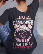 I'M A Caregiver I Don'T Stop When I Am Tired T-Shirt Gift For Caregivers Girlfriends Tshirt
