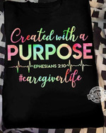 Created With A Purpose Ephesians 210 Caregiver Life T-Shirt Gift For Caregivers Girlfriends Tshirt