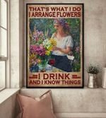 That What I Do I Arrange Flower I Drink And I Know Lady In Garden Poster Canvas Best Gift For Girl Poster