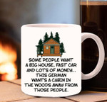 Some People Want A Big House Fast Car German Want A Cabin In The Wood Mug Best Gift For Friends Ceramic Mug