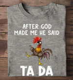 After God Made He Said Ta Da Chicken Dnacing With Fingers Up T Shirt Best Gift For Friends Tshirt
