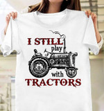 I Still Play With Tractors Classic Agricultural Car T Shirt Best Gift For Friend Tshirt