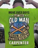 Move Over Boys Let This Old Man Show You How To Be A Carpenter T Shirt Best Gift For Friends Tshirt