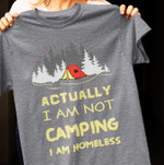 Actually I Am Not Camping I Am Homeless Forest T Shirt Best Gift For Camping Lovers Tshirt