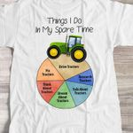 Things I Do In My Spare Time Drive Trators Fix Research Talk About Dream Think T Shirt Best Gift For Tractors Lovers Tshirt