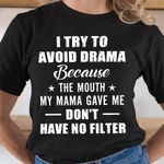 I Try To Avoid Drama Because The Month My Mama Gave Me Dont Have No Filter Funny T Shirt Gift For Women Tshirt