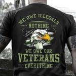 We Owe Illegals Nothing We Own Our Veterans Everything Eagle T-Shirt Gift For Veterans Tshirt