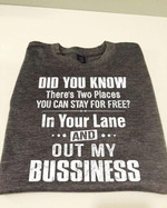 Did you know there's two places you can stay for free in your lane and out my bussiness funny Tshirt gift for him Tshirt