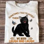 Sometimes I talk to myself then we both laugh and laugh black cat & butterfly Tshirt gift for cat lovers Tshirt