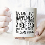 You can't buy happiness but you can marry a redhead and that's kind of the same thing novalty coffee mug gift for him Ceramic Mug