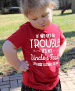 If we get in trouble it's my uncle's fault because I listened to him Tshirt gift for girl T-shirt