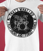 That's what I do O play drums and I forget things Tshirt gift for drummers drum lovers Tshirt