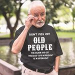 Old people the older we get the less life in prison is a deterrent Tshirt gift for old lady Tshirt