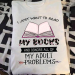 I just want to read my books and ignore all of my adult problems Tshirt gift for girl Tshirt
