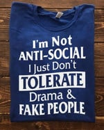 I'm not anti-social I just don't tolerate drama & fake people novalty Tshirt gift for him Tshirt