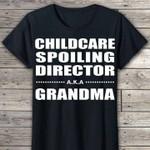 Childcare spoiling director aka grandma funny novalty Tshirt gift for girl loved grandma Tshirt