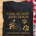 I like jiu jitsu and dogs and maybe 3 people Japanese material arts Tshirt gift for jiu jitsu lovers dogs lovers Tshirt