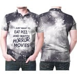 I just want eat pizza and watch horror movies 3D Designed Allover Gift For horror movies lovers Polo shirt