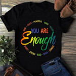 You are enough kind touch powerful loved valued smart strong capable colorful funny Tshirt gift for girl Tshirt
