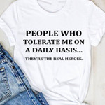 People who tolerate me on a daily basis they're the real heroes funny novalty Tshirt gift for her Tshirt