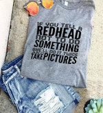If you tell a redhead not to do something she'll do it twice and talk pictures funny Tshirt gift for girl Tshirt