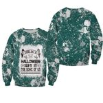 Every day is Halloween Isnt It For Some Of Us White Green Drop Painting 3D Designed Allover Gift For Halloween Holiday Lovers Sweater