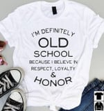 I'm definitely old school because I believe in respect loyalty & honor funny Tshirt gift for girl Tshirt