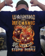 Warning this mechanic does not play well with stupid people fire skull Tshirt gift for mechanists Tshirt
