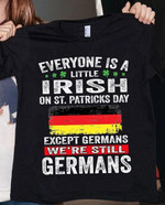 Everyone is a little irish on st patricks day except germans we're still germans Tshirt gift for germans Tshirt