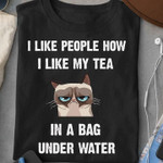 I like people how I like my tea in a bag under water cat t-shirt gift for cats lovers cats moms Tshirt