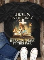 Jesus is the only reason i made it this far t shirt gift for jesus believers Tshirt