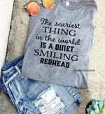 The scariest thing in the world is a quiet smiling redhead funny t shirt gift for women Tshirt