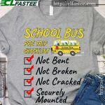 School Bus Pre Trip Checklist Not Bent Not Broken Not Cracked t-shirt gift for School Bus lovers Tshirt