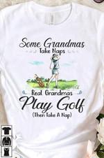 Some grandmas take naps real grandmas play goft then take a nap t shirt gift for grandmas love golf Tshirt